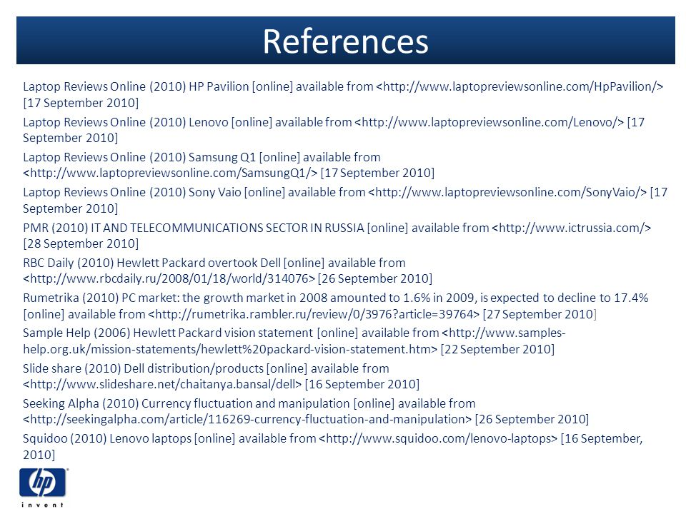 References Laptop Reviews Online (2010) HP Pavilion [online] available from <http://www.laptopreviewsonline.com/HpPavilion/> [17 September 2010]